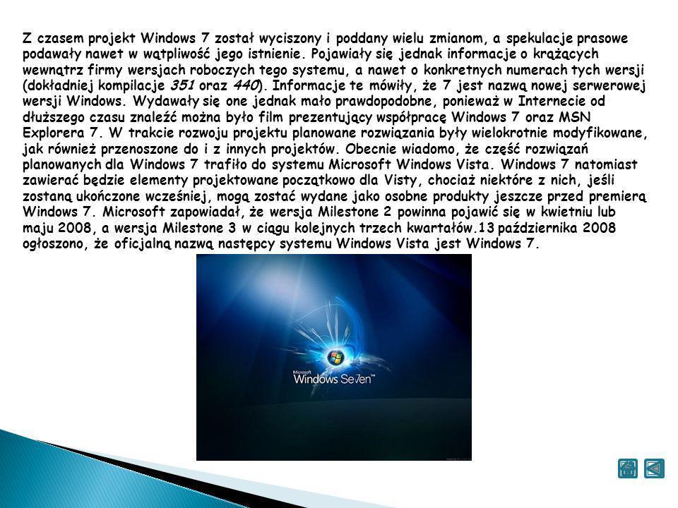 Z czasem projekt Windows 7 został wyciszony i poddany wielu zmianom, a spekulacje prasowe podawały nawet w wątpliwość jego istnienie.