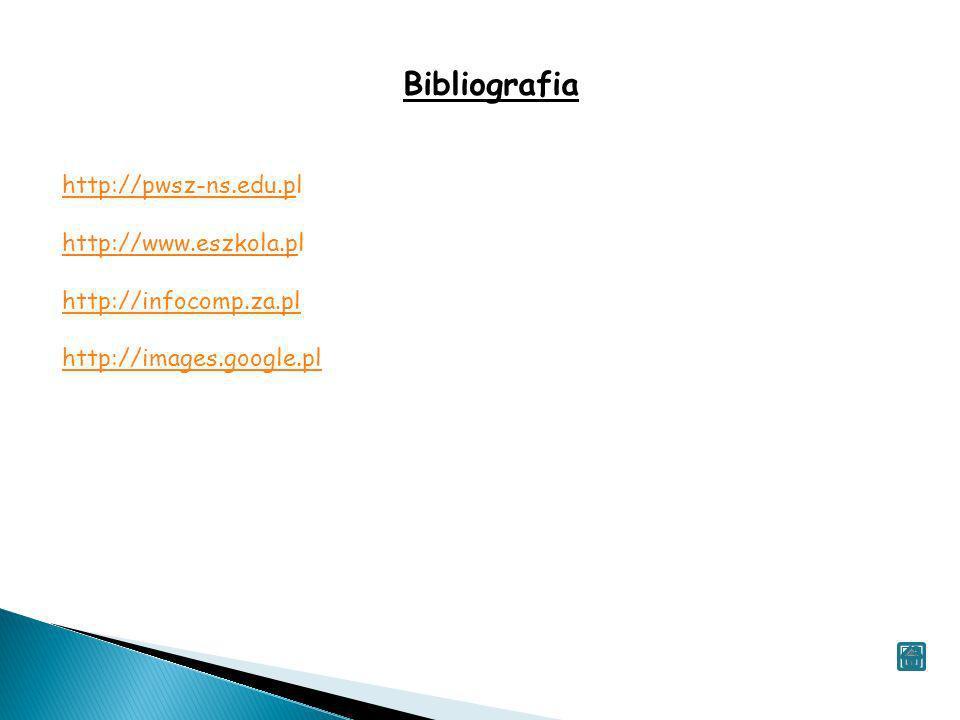 Bibliografia http://pwsz-ns.edu.pl http://www.eszkola.pl