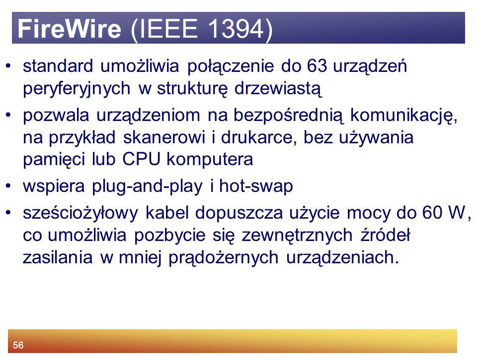 FireWire (IEEE 1394) standard umożliwia połączenie do 63 urządzeń peryferyjnych w strukturę drzewiastą.