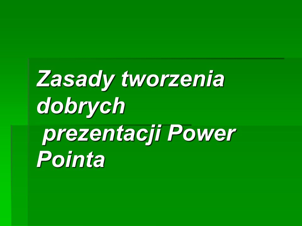 Zasady tworzenia dobrych prezentacji Power Pointa