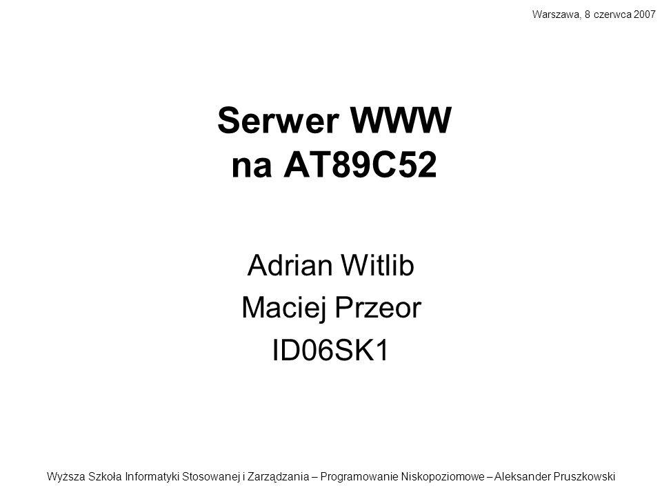 Serwer WWW na AT89C52 Adrian Witlib Maciej Przeor ID06SK1