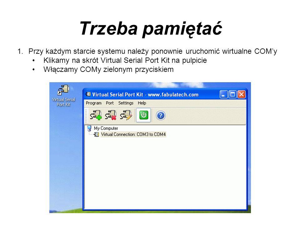 Trzeba pamiętać Przy każdym starcie systemu należy ponownie uruchomić wirtualne COM'y Klikamy na skrót Virtual Serial Port Kit na pulpicie.