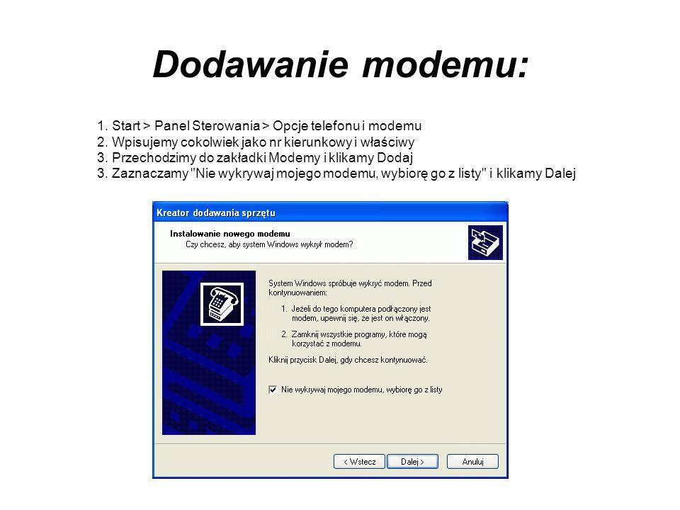 Dodawanie modemu: 1. Start > Panel Sterowania > Opcje telefonu i modemu. 2. Wpisujemy cokolwiek jako nr kierunkowy i właściwy.