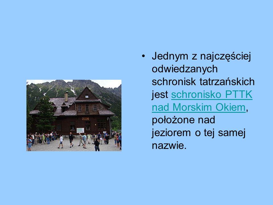 Jednym z najczęściej odwiedzanych schronisk tatrzańskich jest schronisko PTTK nad Morskim Okiem, położone nad jeziorem o tej samej nazwie.