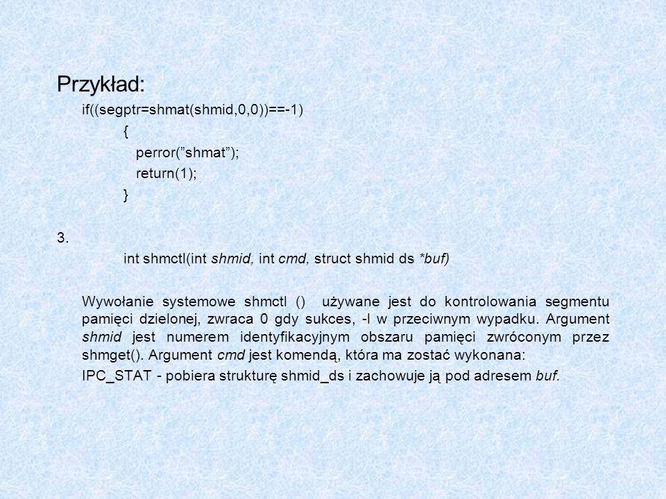 Przykład: if((segptr=shmat(shmid,0,0))==-1) { perror( shmat );