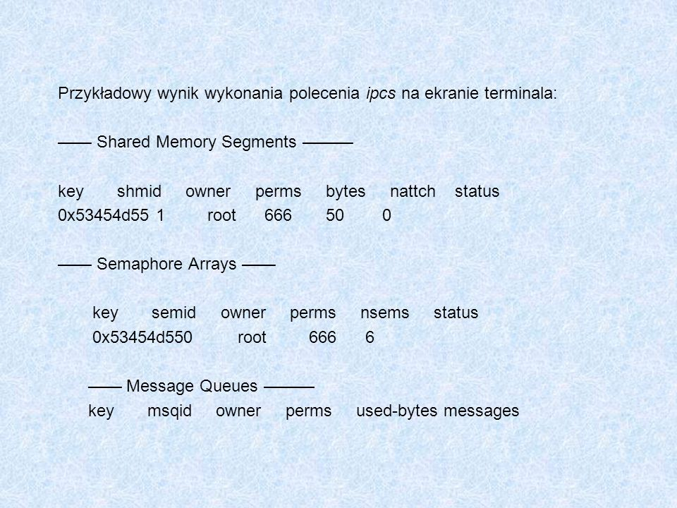 Przykładowy wynik wykonania polecenia ipcs na ekranie terminala: