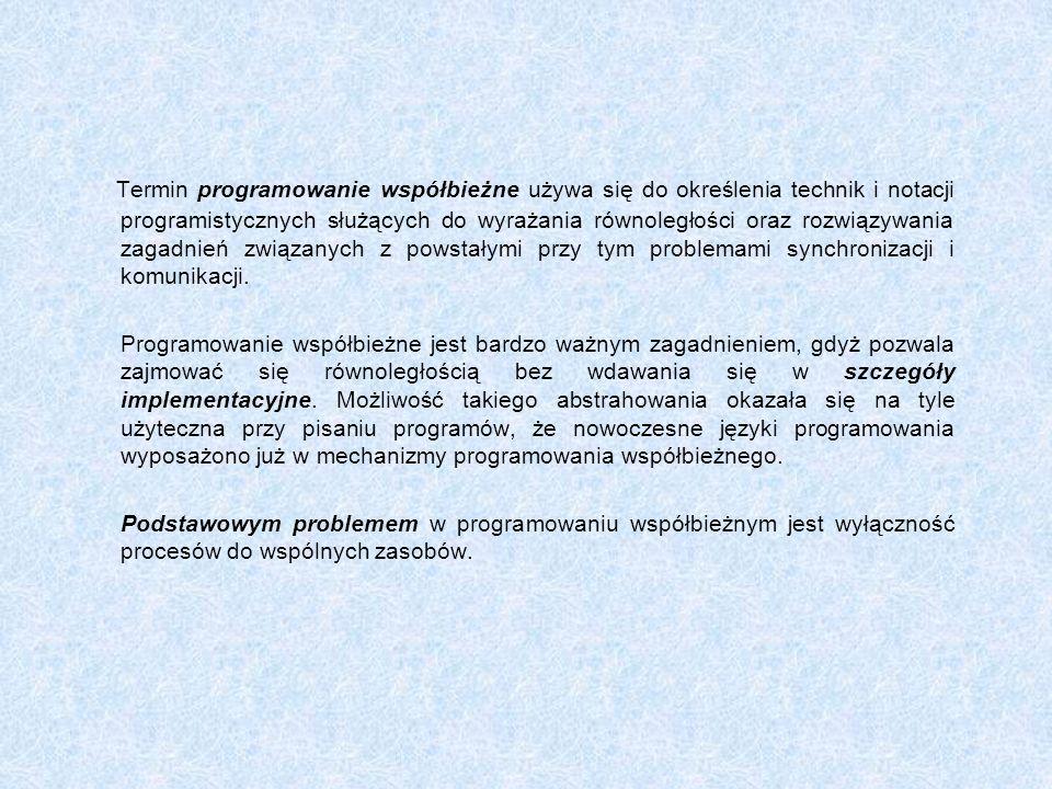 Termin programowanie współbieżne używa się do określenia technik i notacji programistycznych służących do wyrażania równoległości oraz rozwiązywania zagadnień związanych z powstałymi przy tym problemami synchronizacji i komunikacji.
