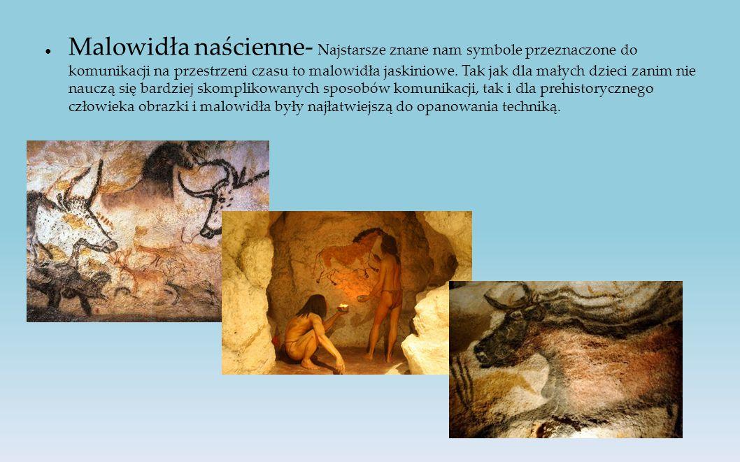 Malowidła naścienne- Najstarsze znane nam symbole przeznaczone do komunikacji na przestrzeni czasu to malowidła jaskiniowe.