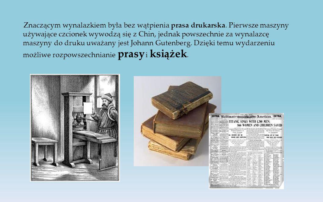 Znaczącym wynalazkiem była bez wątpienia prasa drukarska