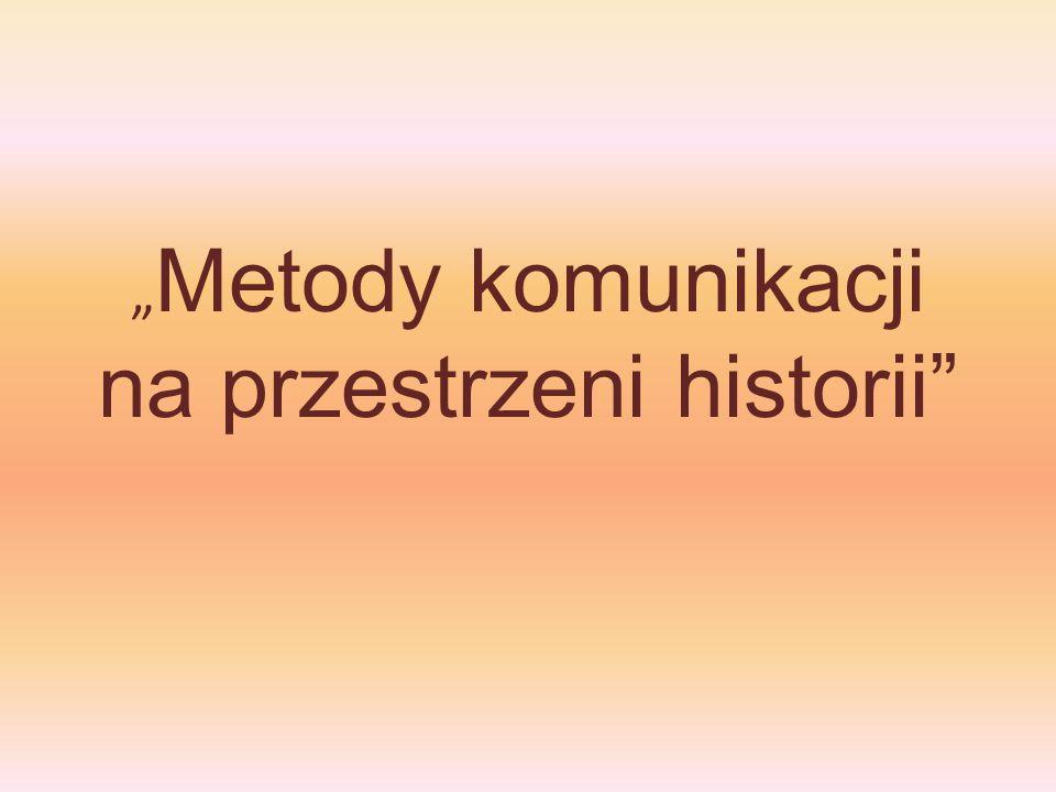 """""""Metody komunikacji na przestrzeni historii"""