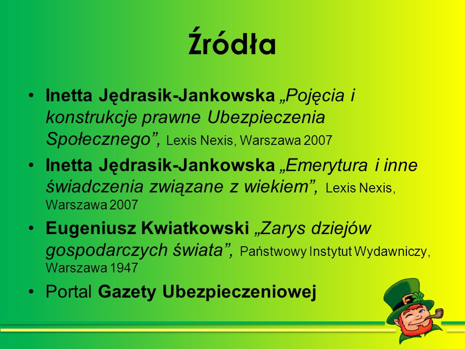 """ŹródłaInetta Jędrasik-Jankowska """"Pojęcia i konstrukcje prawne Ubezpieczenia Społecznego , Lexis Nexis, Warszawa 2007."""