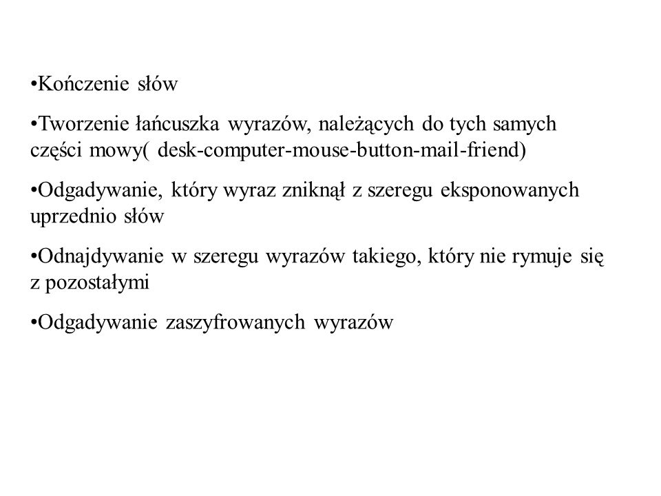 Kończenie słówTworzenie łańcuszka wyrazów, należących do tych samych części mowy( desk-computer-mouse-button-mail-friend)