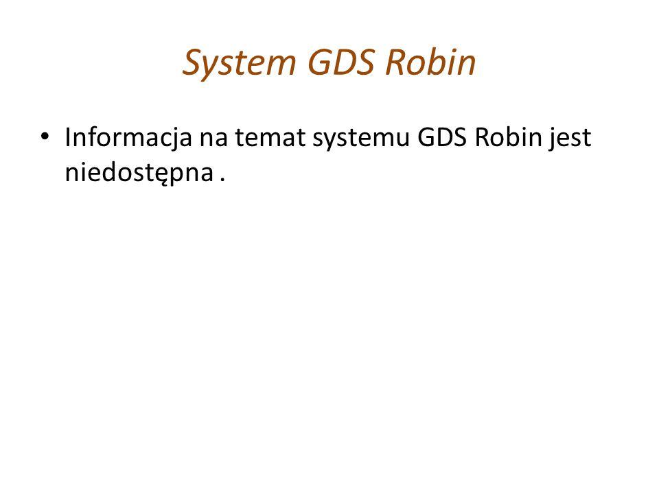 System GDS Robin Informacja na temat systemu GDS Robin jest niedostępna .