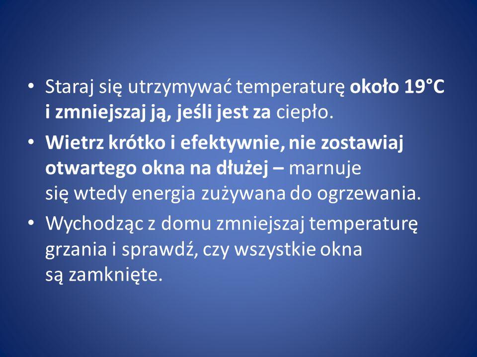 Staraj się utrzymywać temperaturę około 19°C i zmniejszaj ją, jeśli jest za ciepło.