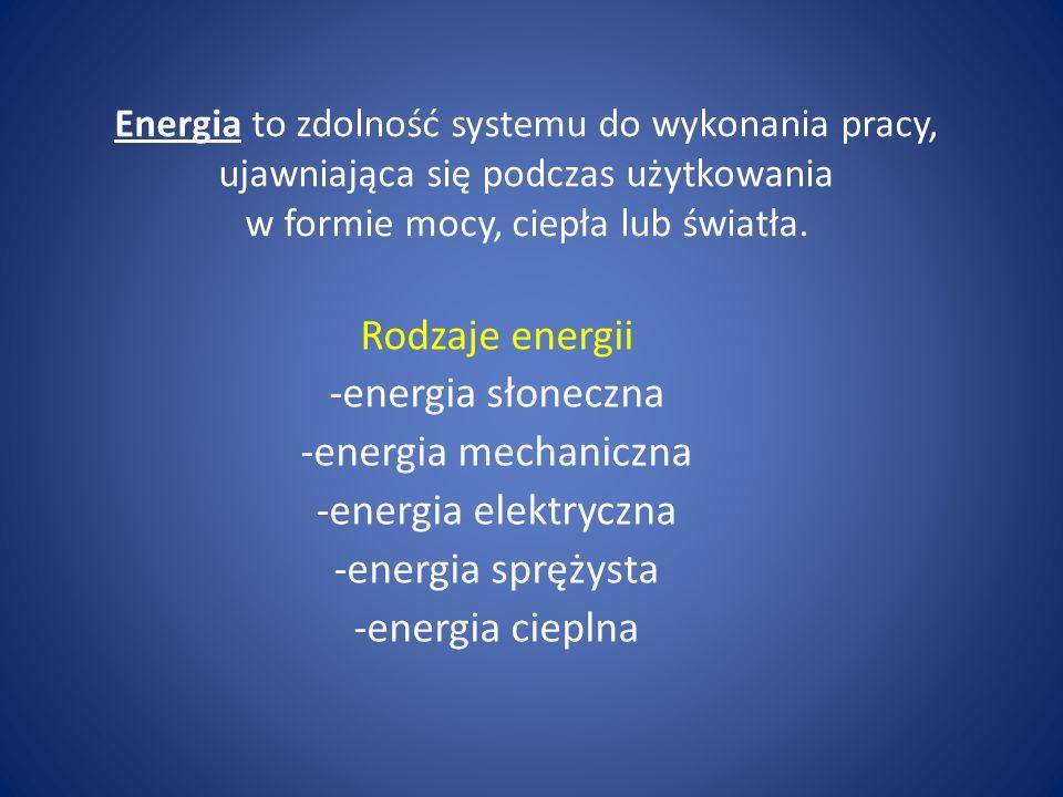 Rodzaje energii -energia słoneczna -energia mechaniczna