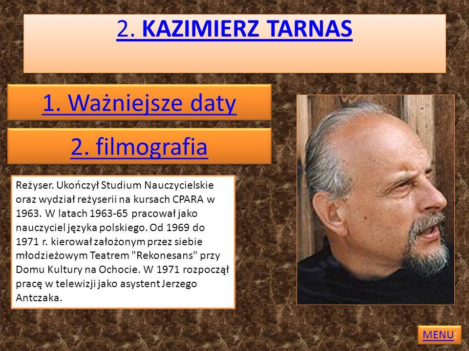 2. KAZIMIERZ TARNAS 1. Ważniejsze daty 2. filmografia