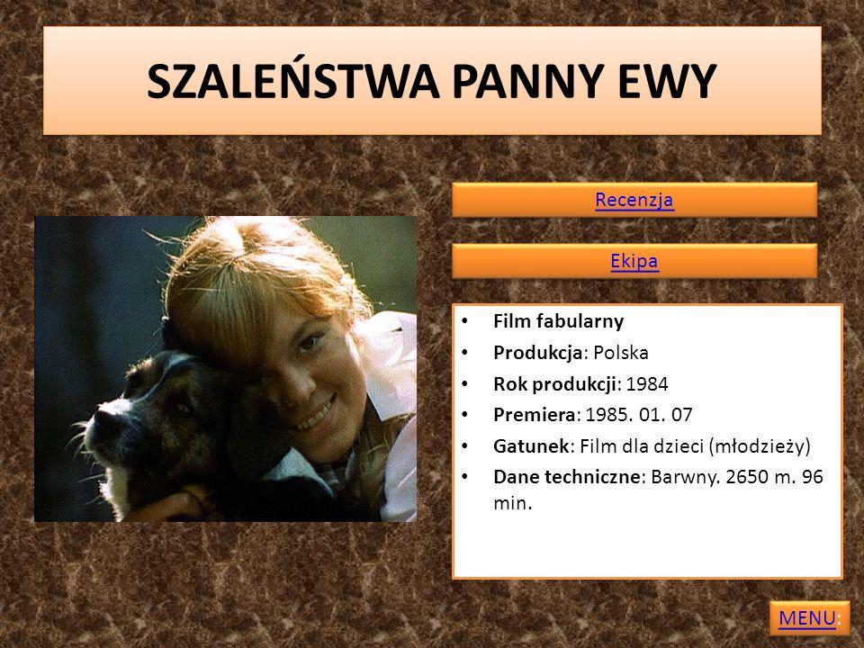SZALEŃSTWA PANNY EWY Recenzja Ekipa Film fabularny Produkcja: Polska