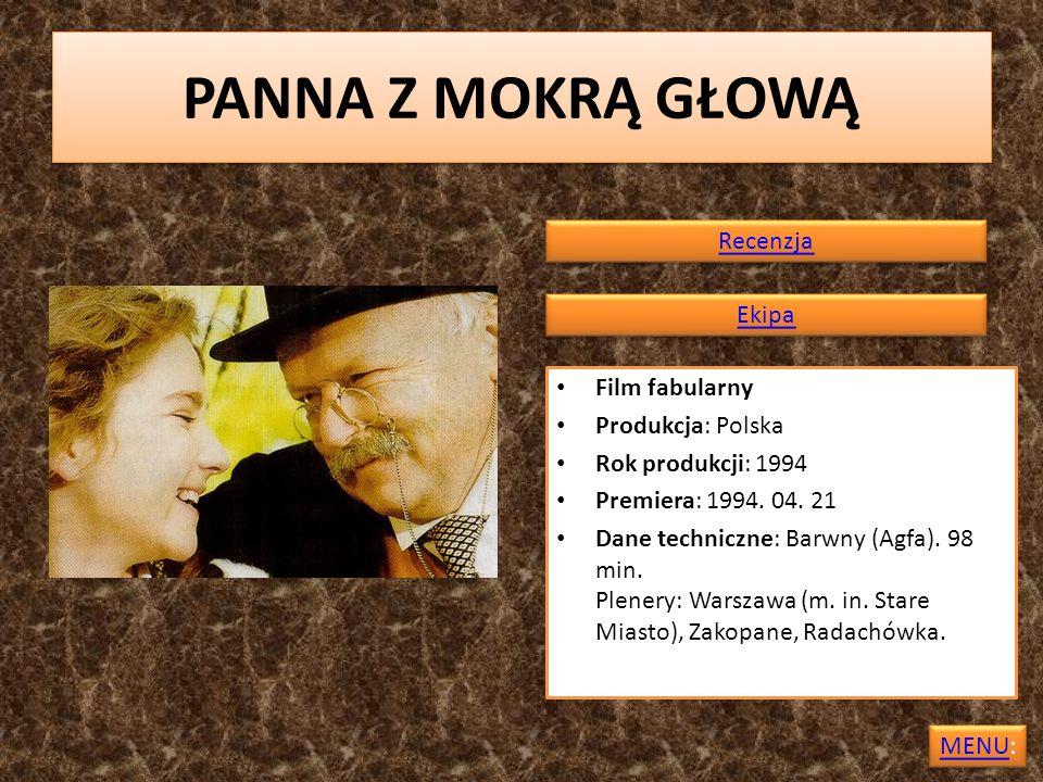 PANNA Z MOKRĄ GŁOWĄ Recenzja Ekipa Film fabularny Produkcja: Polska