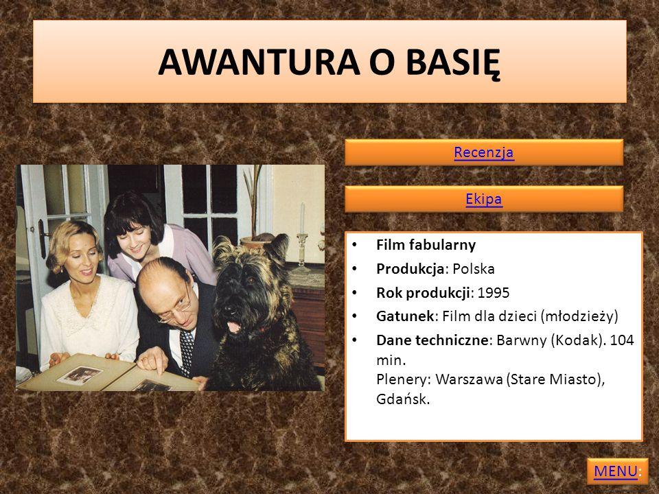 AWANTURA O BASIĘ Recenzja Ekipa Film fabularny Produkcja: Polska