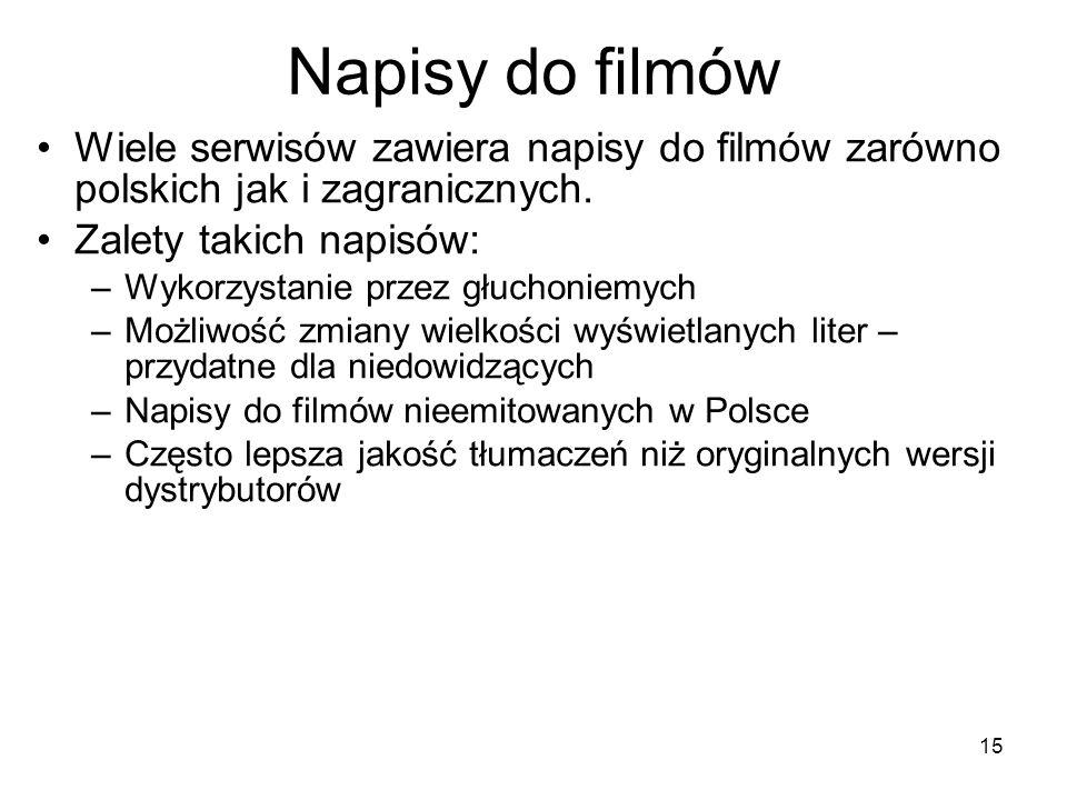 Napisy do filmów Wiele serwisów zawiera napisy do filmów zarówno polskich jak i zagranicznych. Zalety takich napisów: