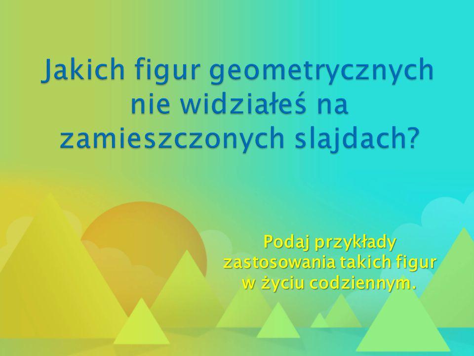 Jakich figur geometrycznych nie widziałeś na zamieszczonych slajdach