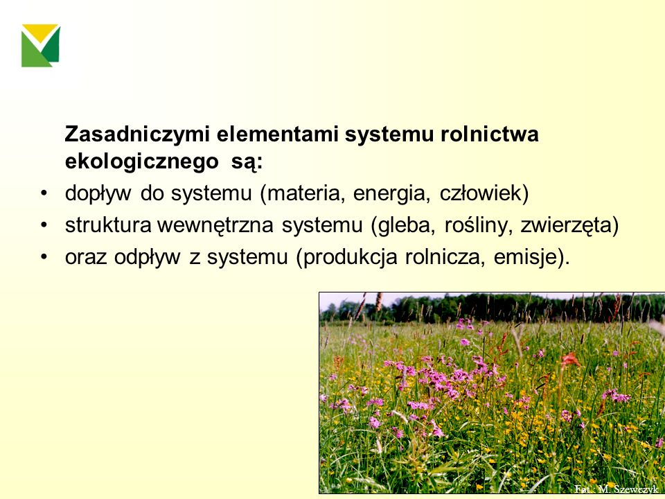 Zasadniczymi elementami systemu rolnictwa ekologicznego są: