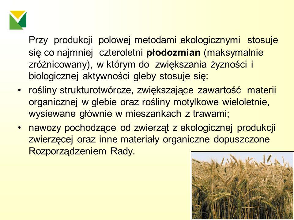 Przy produkcji polowej metodami ekologicznymi stosuje się co najmniej czteroletni płodozmian (maksymalnie zróżnicowany), w którym do zwiększania żyzności i biologicznej aktywności gleby stosuje się: