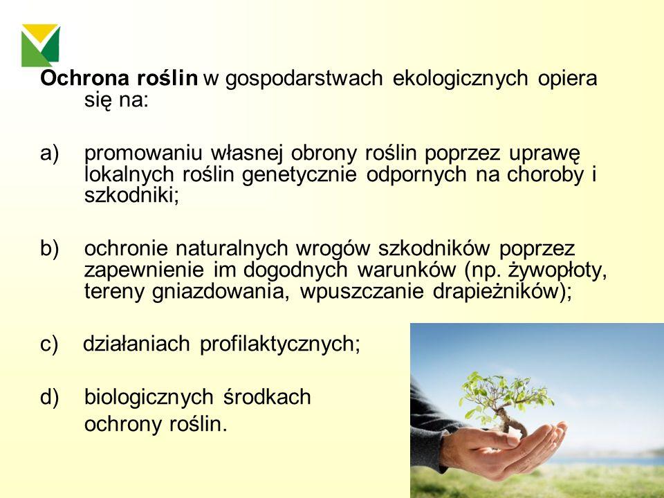 Ochrona roślin w gospodarstwach ekologicznych opiera się na: