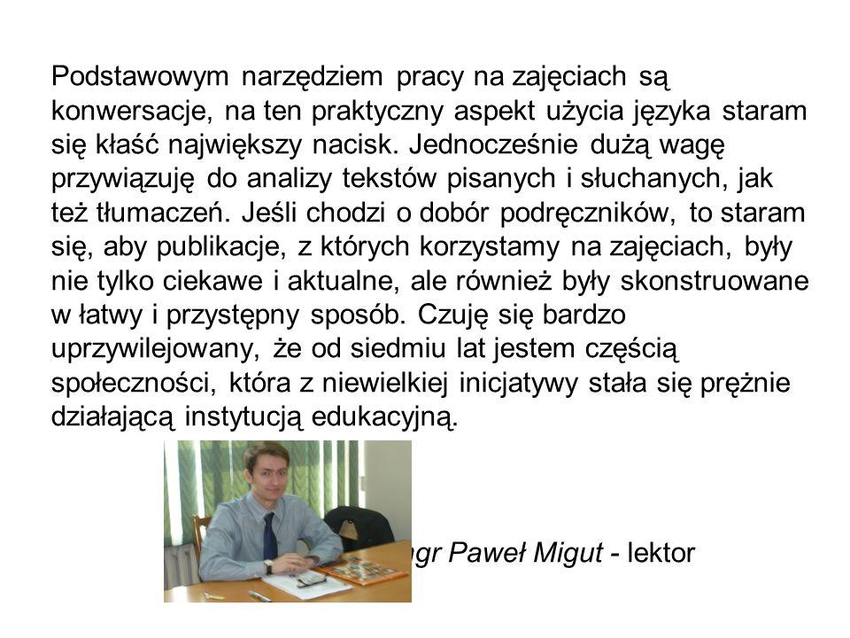 Podstawowym narzędziem pracy na zajęciach są konwersacje, na ten praktyczny aspekt użycia języka staram się kłaść największy nacisk.