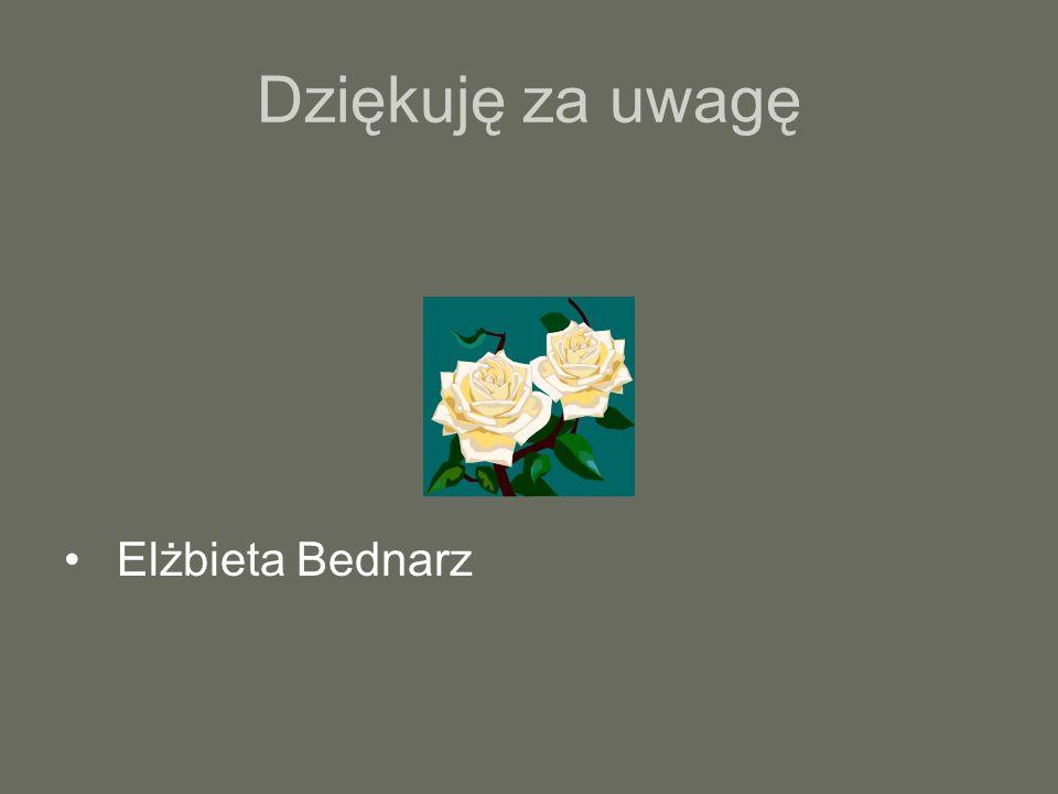Dziękuję za uwagę Elżbieta Bednarz