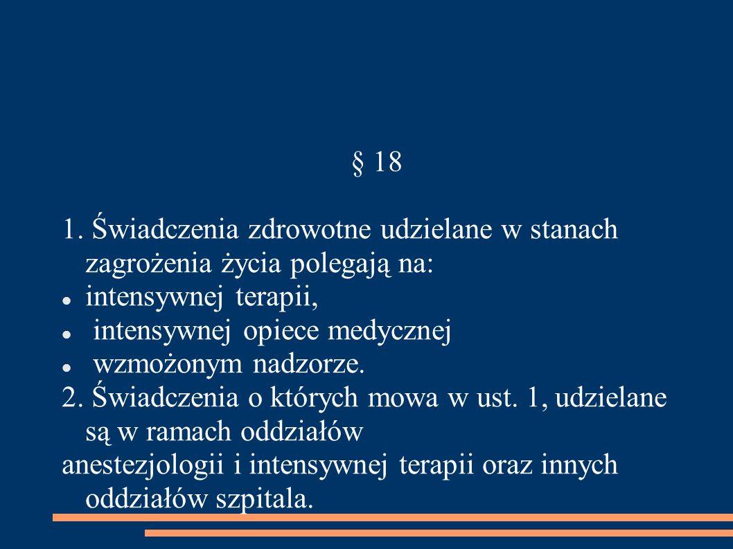§ 18 1. Świadczenia zdrowotne udzielane w stanach zagrożenia życia polegają na: intensywnej terapii,
