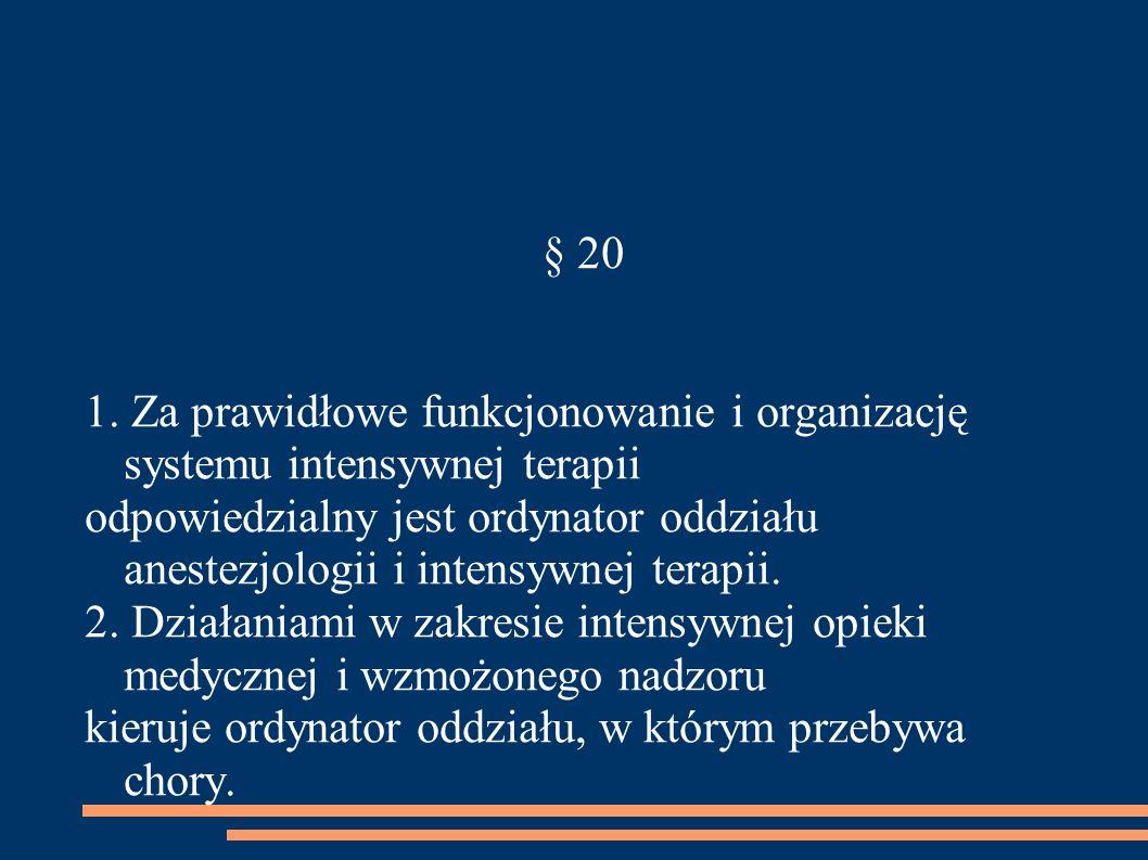§ 20 1. Za prawidłowe funkcjonowanie i organizację systemu intensywnej terapii.