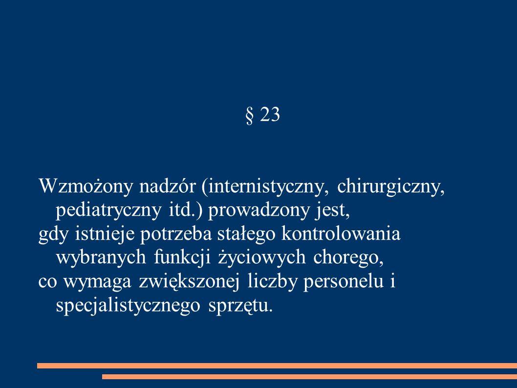 § 23 Wzmożony nadzór (internistyczny, chirurgiczny, pediatryczny itd.) prowadzony jest,