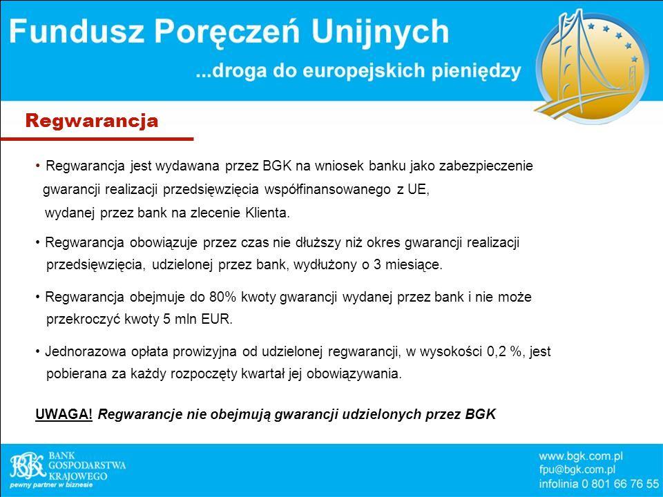 Regwarancja Regwarancja jest wydawana przez BGK na wniosek banku jako zabezpieczenie. gwarancji realizacji przedsięwzięcia współfinansowanego z UE,