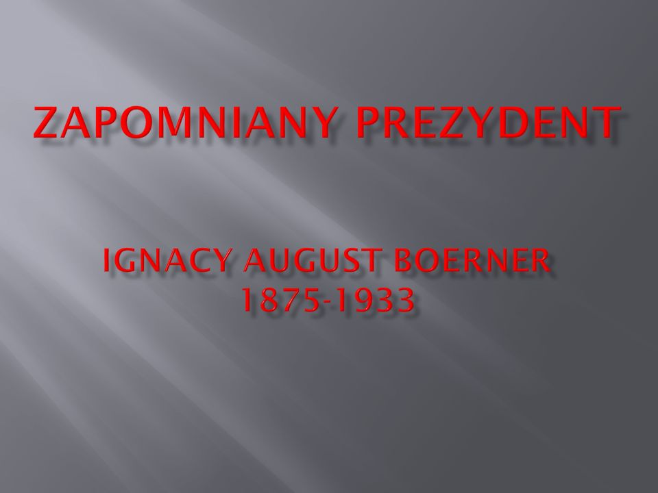 Zapomniany prezydent IgnacY AUGUST Boerner 1875-1933
