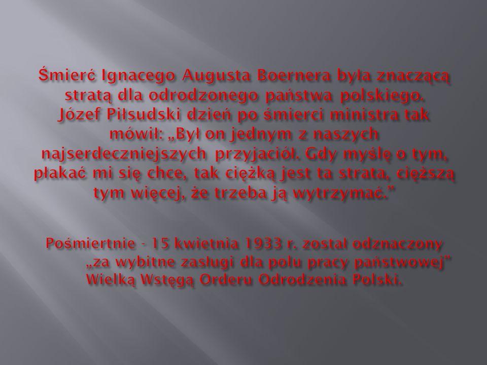 Śmierć Ignacego Augusta Boernera była znaczącą stratą dla odrodzonego państwa polskiego.