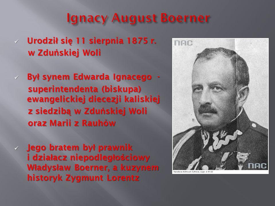 Ignacy August Boerner Urodził się 11 sierpnia 1875 r. w Zduńskiej Woli