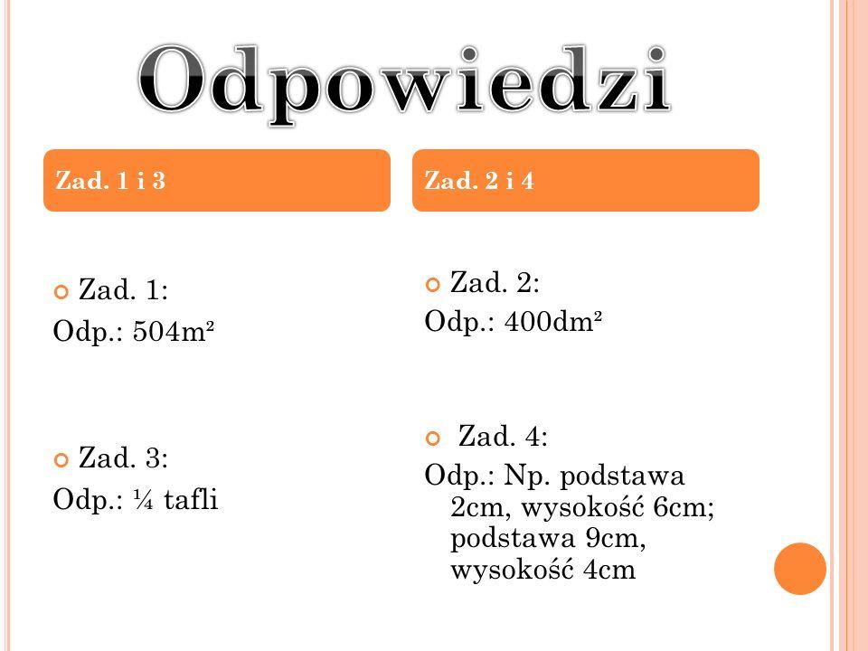 Odpowiedzi Zad. 1: Zad. 2: Odp.: 400dm² Odp.: 504m² Zad. 4: Zad. 3: