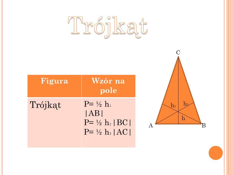 Trójkąt Trójkąt Figura Wzór na pole P= ½ h1 |AB| P= ½ h2 |BC|