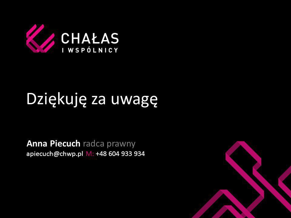 Dziękuję za uwagę Anna Piecuch radca prawny apiecuch@chwp.pl M: +48 604 933 934