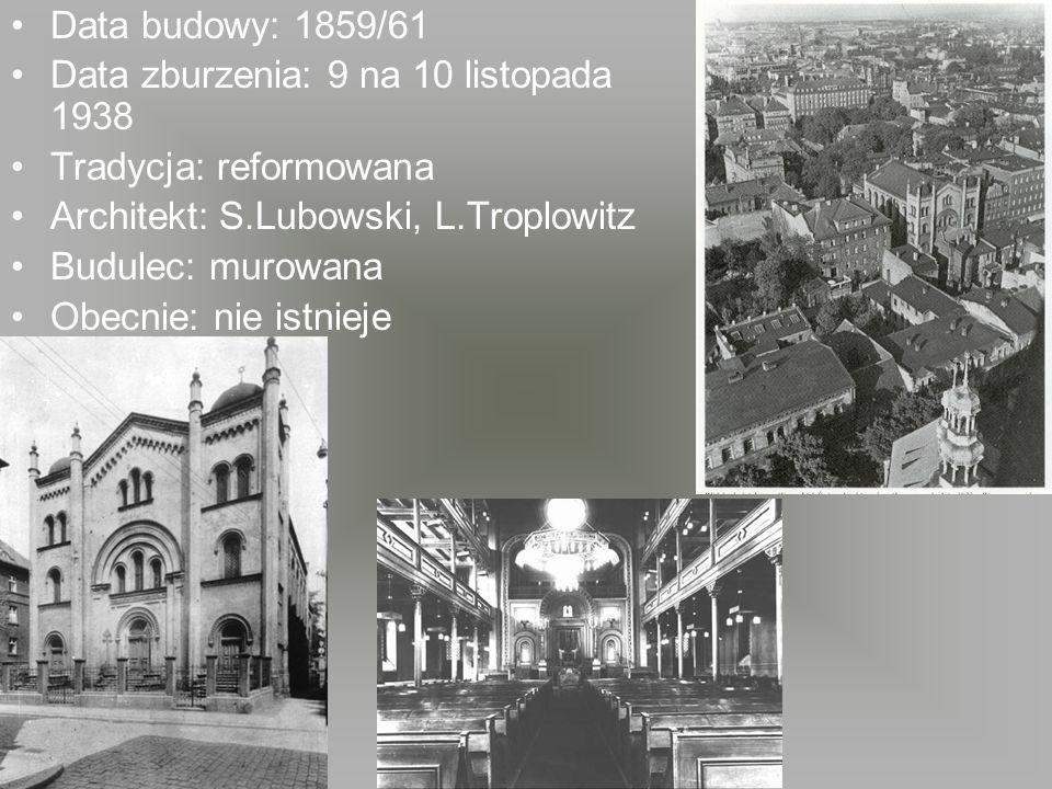 Data budowy: 1859/61Data zburzenia: 9 na 10 listopada 1938. Tradycja: reformowana. Architekt: S.Lubowski, L.Troplowitz.
