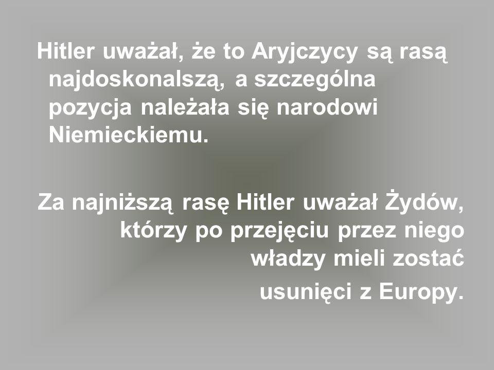 Hitler uważał, że to Aryjczycy są rasą najdoskonalszą, a szczególna pozycja należała się narodowi Niemieckiemu.