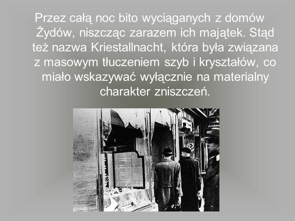 Przez całą noc bito wyciąganych z domów Żydów, niszcząc zarazem ich majątek.