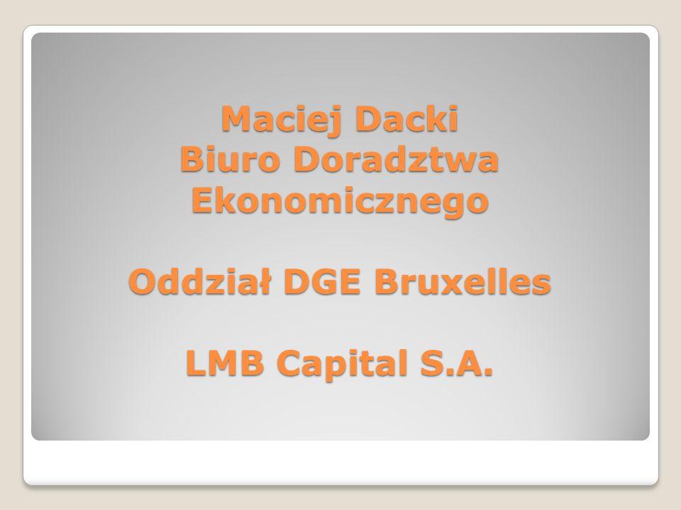 Maciej Dacki Biuro Doradztwa Ekonomicznego Oddział DGE Bruxelles LMB Capital S.A.