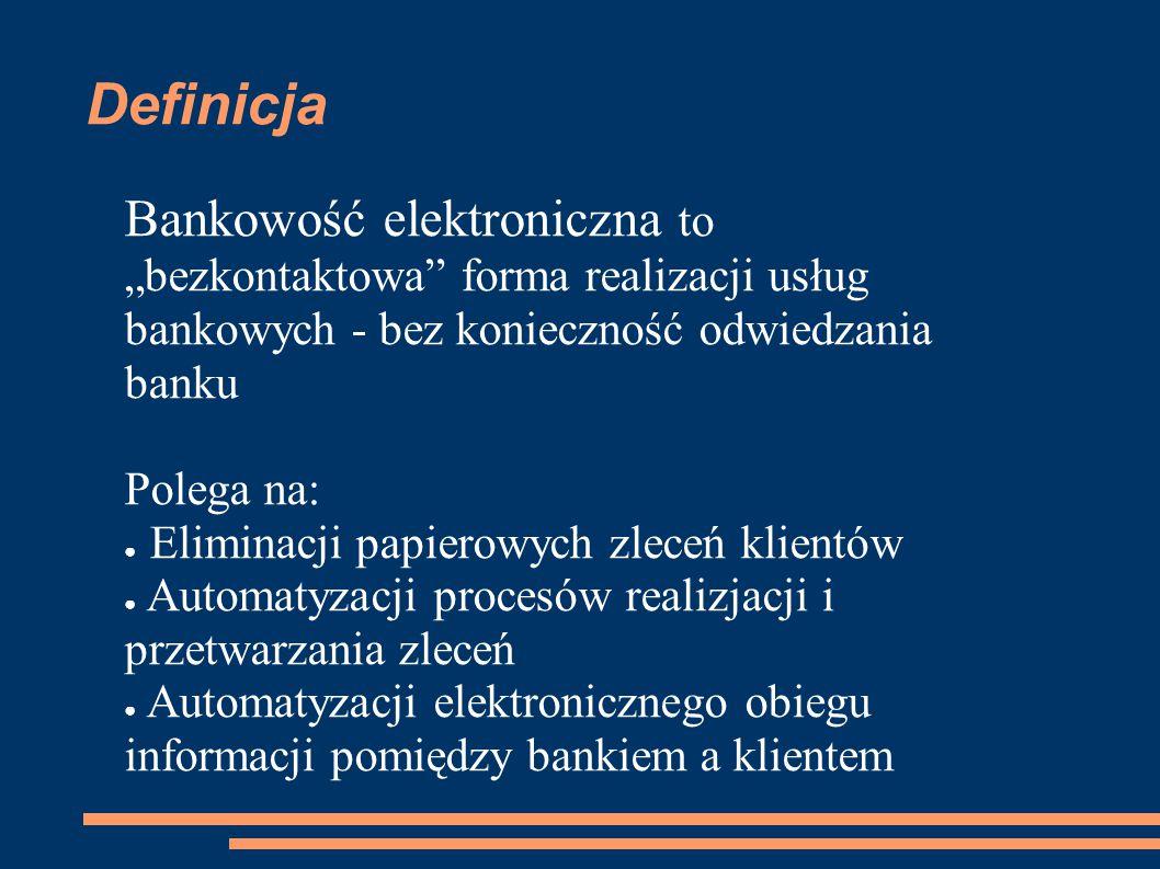 """Definicja Bankowość elektroniczna to """"bezkontaktowa forma realizacji usług bankowych - bez konieczność odwiedzania banku."""