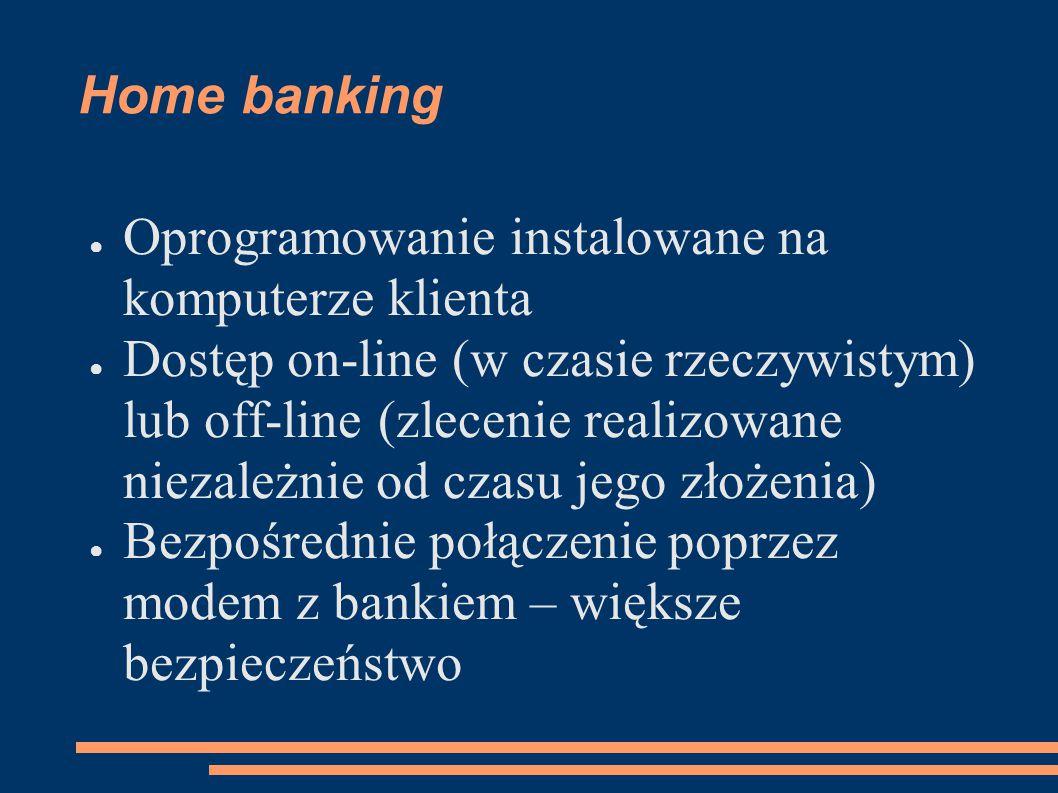 Home banking Oprogramowanie instalowane na komputerze klienta.