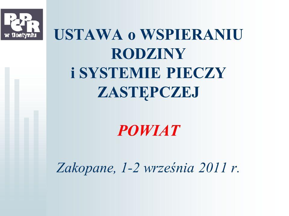 USTAWA o WSPIERANIU RODZINY i SYSTEMIE PIECZY ZASTĘPCZEJ POWIAT Zakopane, 1-2 września 2011 r.