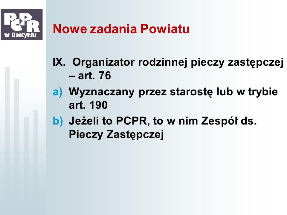 Nowe zadania PowiatuIX. Organizator rodzinnej pieczy zastępczej – art. 76. Wyznaczany przez starostę lub w trybie art. 190.