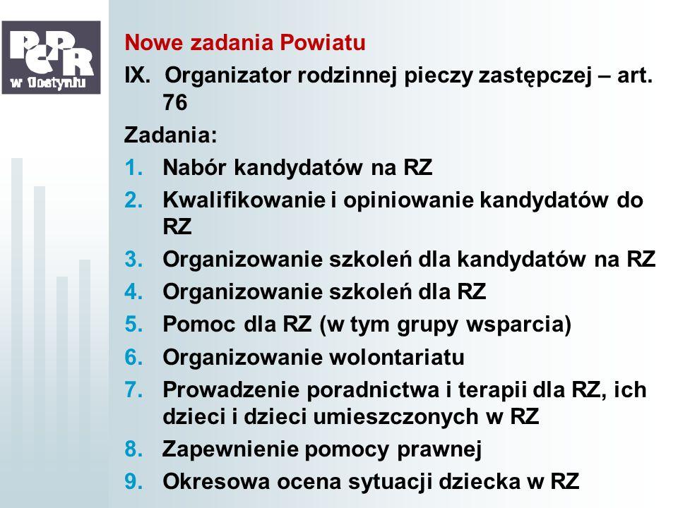 Nowe zadania Powiatu IX. Organizator rodzinnej pieczy zastępczej – art. 76. Zadania: Nabór kandydatów na RZ.