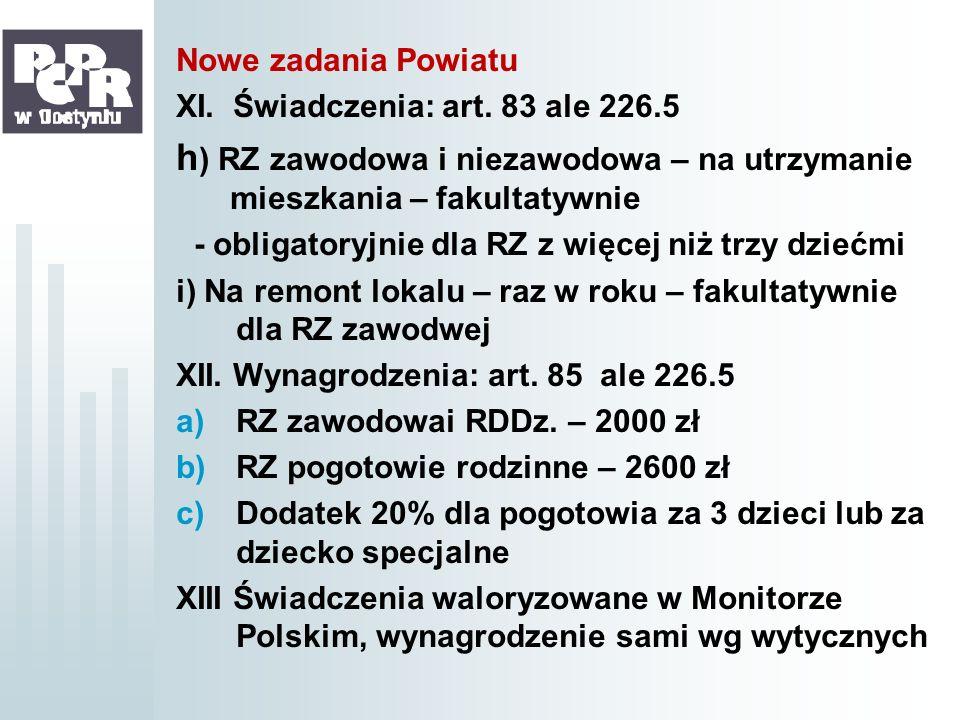Nowe zadania PowiatuXI. Świadczenia: art. 83 ale 226.5. h) RZ zawodowa i niezawodowa – na utrzymanie mieszkania – fakultatywnie.